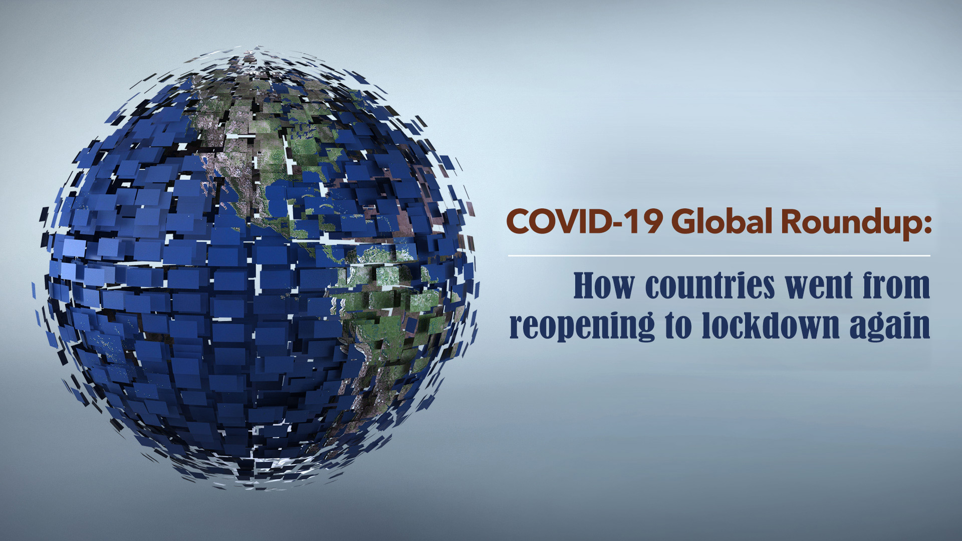 Covid 19 Global Roundup How Countries Went From Reopening To Lockdown Cgtn