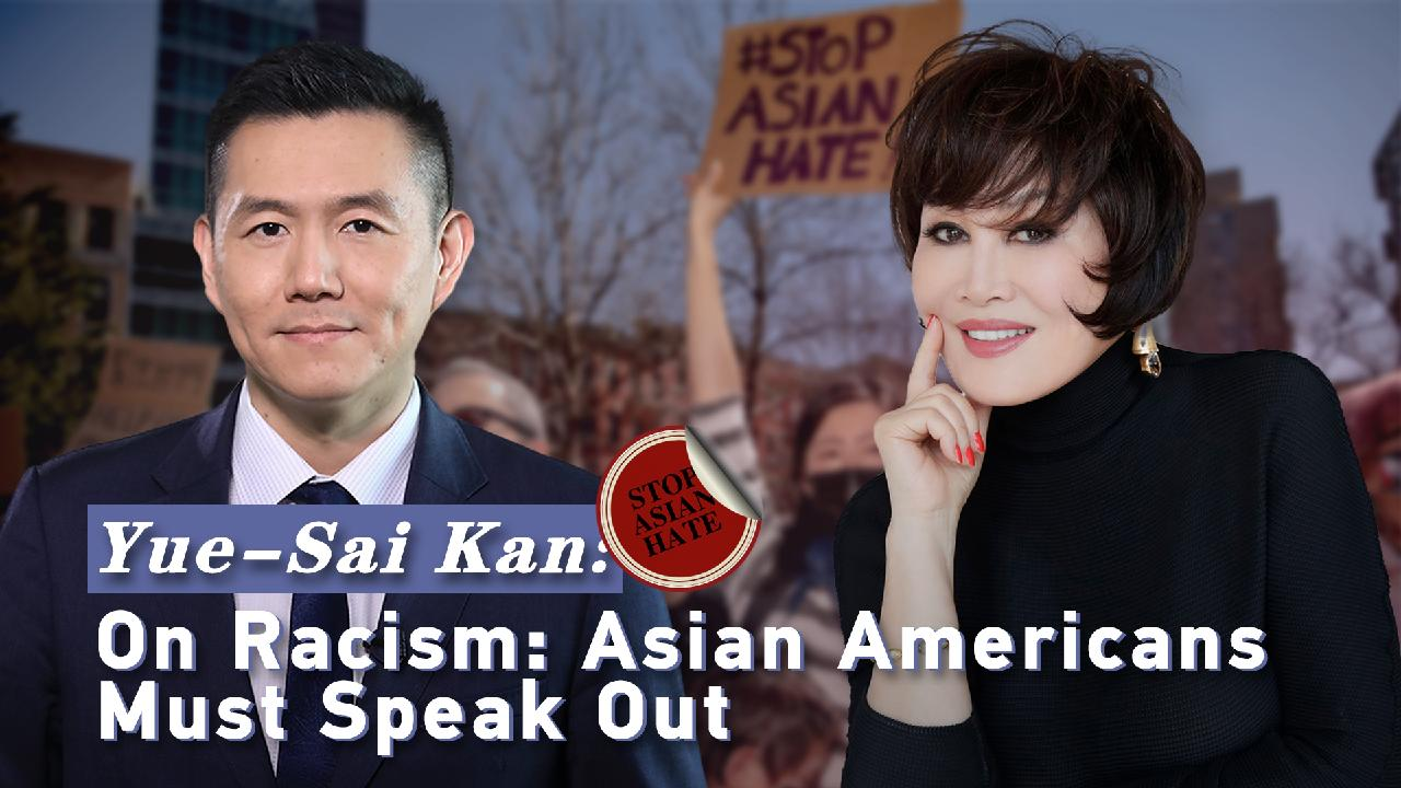news.cgtn.com: Yue-Sai Kan: on racism: Asian Americans must speak out