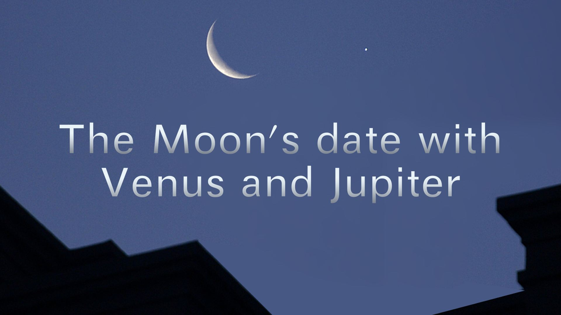 Star watch: The moon's date with Venus and Jupiter - CGTN