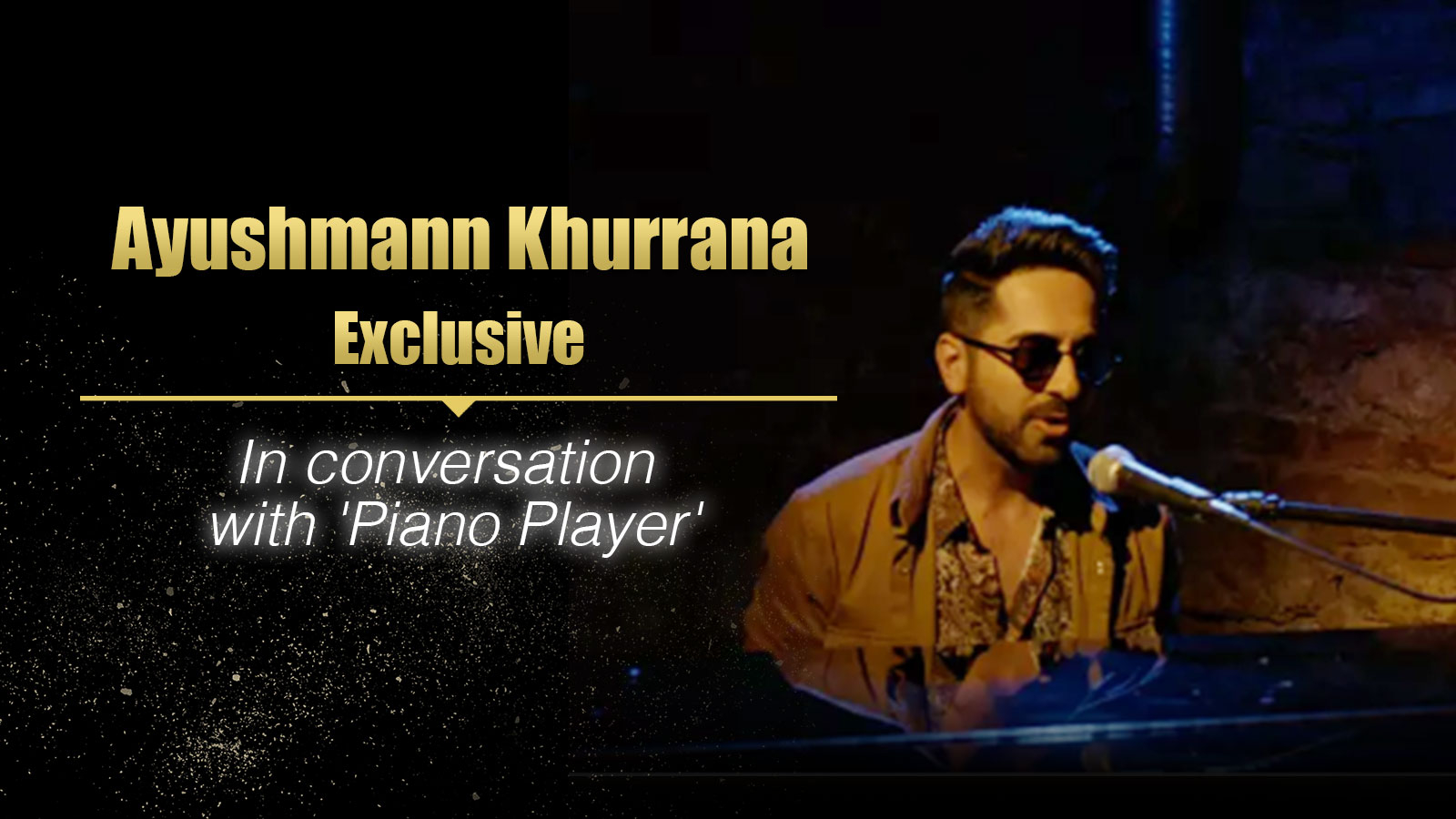 Exclusive: 'Piano Player' Ayushmann Khurrana's special